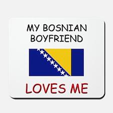 My Bosnian Boyfriend Loves Me Mousepad