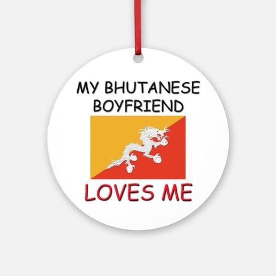 My Bhutanese Boyfriend Loves Me Ornament (Round)