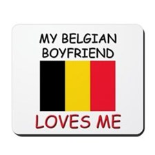 My Belgian Boyfriend Loves Me Mousepad