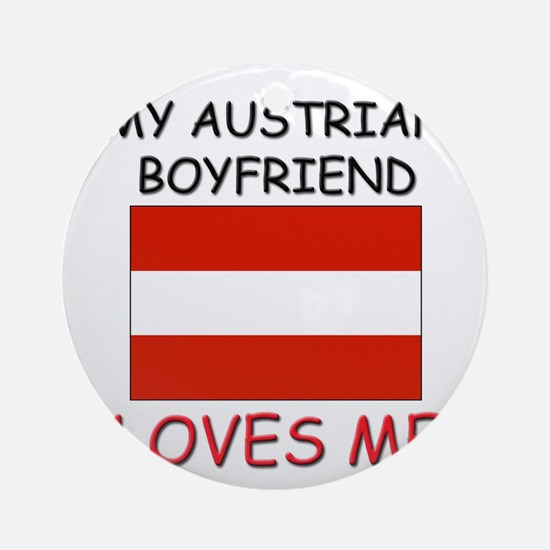 My Austrian Boyfriend Loves Me Ornament (Round)