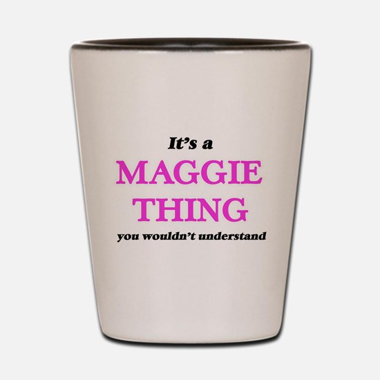 It's a Maggie thing, you wouldn&#39 Shot Glass