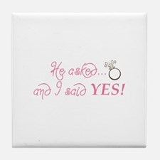 He asked and I said YES! Tile Coaster