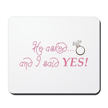 He Asked And I Said YES Mousepad By Bayougraphics