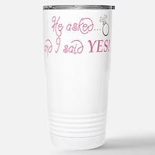 He asked and I said YES! Travel Mug