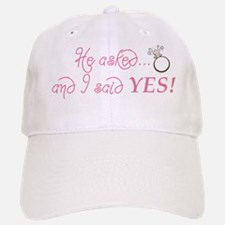 He asked and I said YES! Baseball Baseball Cap