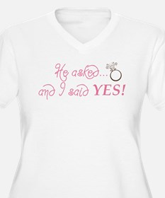 He asked and I said YES! T-Shirt