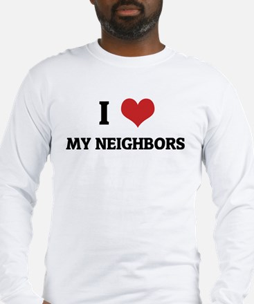I Love My Neighbors Long Sleeve T-Shirt