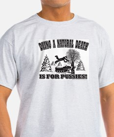 Dying a Natural Death is For PUSSIES T-Shirt