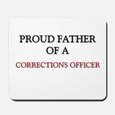 Proud Father Of A CORRECTIONS OFFICER Mousepad