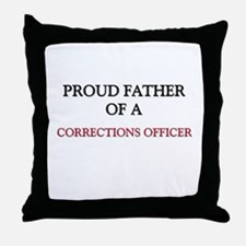 Proud Father Of A CORRECTIONS OFFICER Throw Pillow