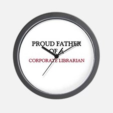 Proud Father Of A CORPORATE LIBRARIAN Wall Clock
