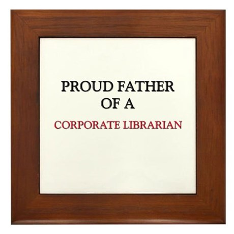 Proud Father Of A CORPORATE LIBRARIAN Framed Tile