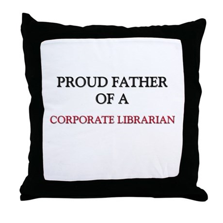 Proud Father Of A CORPORATE LIBRARIAN Throw Pillow