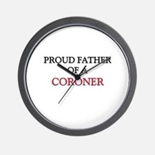 Proud Father Of A CORONER Wall Clock