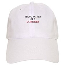 Proud Father Of A CORONER Baseball Cap