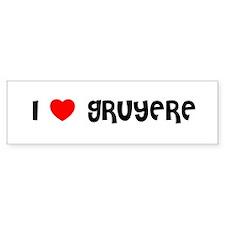 I LOVE GRUYERE Bumper Bumper Sticker