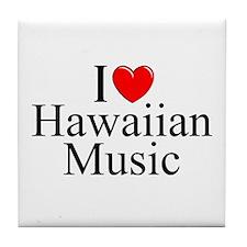 """I Love (Heart) Hawaiian Music"" Tile Coaster"