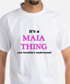 It's a Maia thing, you wouldn't un T-Shirt