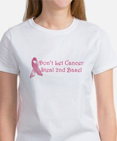 Don't Let Cancer Steal 2nd Base Women's T-Shirt