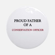 Proud Father Of A CONSERVATION OFFICER Ornament (R
