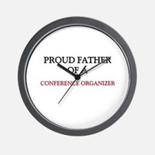 Proud Father Of A CONFERENCE ORGANIZER Wall Clock