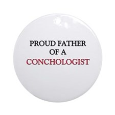 Proud Father Of A CONCHOLOGIST Ornament (Round)