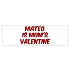 Mateos is moms valentine Bumper Bumper Sticker