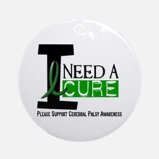 I Need A Cure CEREBRAL PALSY Ornament (Round)