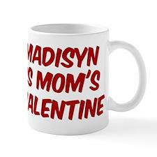 Madisyns is moms valentine Mug