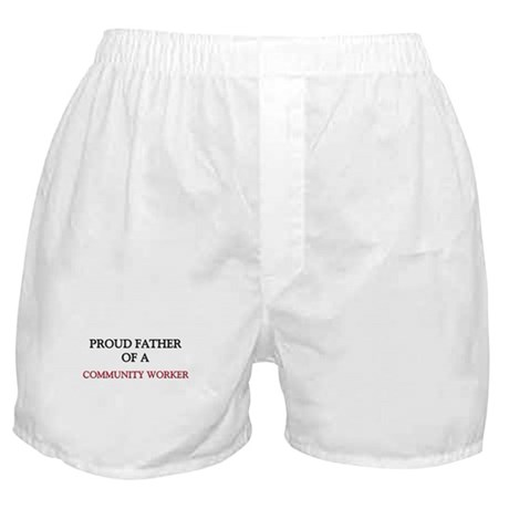 Proud Father Of A COMMUNITY WORKER Boxer Shorts