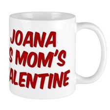 Joanas is moms valentine Mug