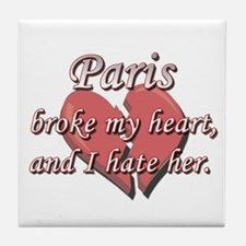 Paris broke my heart and I hate her Tile Coaster