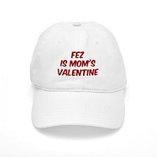 Fezs is moms valentine Baseball Cap