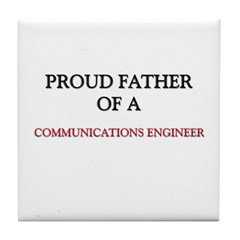 Proud Father Of A COMMUNICATIONS ENGINEER Tile Coa