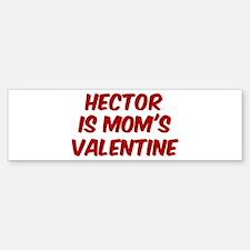 Hectors is moms valentine Bumper Bumper Bumper Sticker