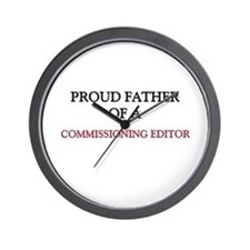 Proud Father Of A COMMISSIONING EDITOR Wall Clock