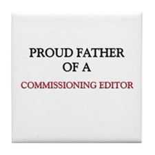 Proud Father Of A COMMISSIONING EDITOR Tile Coaste