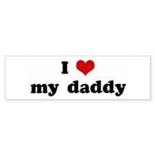 I Love my daddy Bumper Bumper Sticker