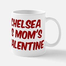 Chelseas is moms valentine Mug