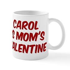 Carols is moms valentine Mug