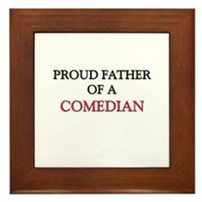 Proud Father Of A COMEDIAN Framed Tile
