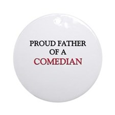 Proud Father Of A COMEDIAN Ornament (Round)
