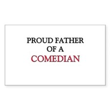 Proud Father Of A COMEDIAN Rectangle Sticker