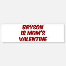Brysons is moms valentine Bumper Bumper Bumper Sticker