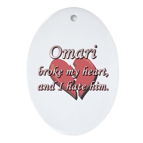 Omari broke my heart and I hate him Ornament (Oval