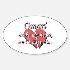 Omari broke my heart and I hate him Oval Decal