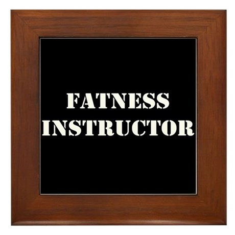 Fatness Instructor Framed Tile