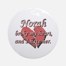 Norah broke my heart and I hate her Ornament (Roun