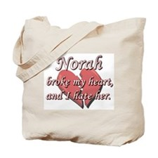 Norah broke my heart and I hate her Tote Bag