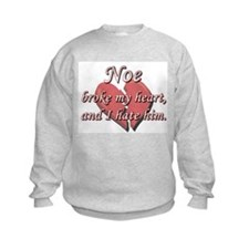 Noe broke my heart and I hate him Sweatshirt